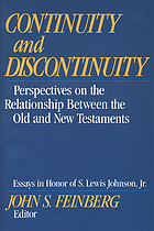 Continuity and discontinuity : perspectives on the relationship between the Old and New Testaments : essays in honor of S. Lewis Johnson, Jr.