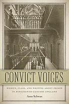 Convict voices : women, class, and writing about prison in nineteenth-century England