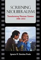 Screening neoliberalism : transforming Mexican cinema 1988-2012