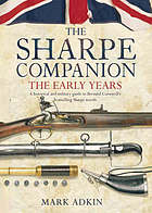 The Sharpe companion: a historical and military guide to Bernard Cornwell's Sharpe novels 1777-1808 : volume 1 : the early years