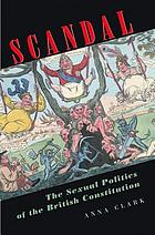 Scandal : the Sexual Politics of the British Constitution.