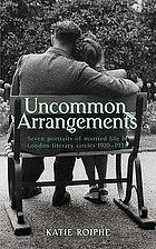 Uncommon arrangements : seven portraits of married life in London literary circles 1919-1939
