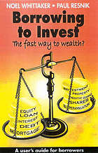 Borrowing to invest : the fast way to wealth : a users guide for borrowers