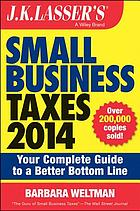 J.K. Lasser's small business taxes 2014 : your complete guide to a better bottom line