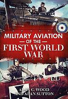 Military aviation of the First World War : the aces of the Allies and the Centeral Powers