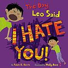 The day Leo said I hate you!
