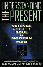 Understanding the present : science and the soul of modern man