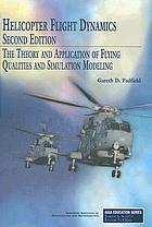 Helicopter flight dynamics : the theory and application of flying qualities and simulation modeling
