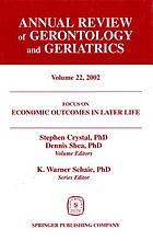 Annual review of gerontology and geriatrics Volume 22, Focus on economic outcomes in later life : public policy, health, and cumulative advantage
