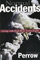 Normal accidents : living with high-risk technologies : with a new afterword and a postscript on the Y2K problem
