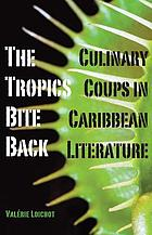 The tropics bite back : culinary coups in Caribbean literature