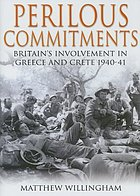 Perilous commitments : Britain's involvement in Greece and Crete, 1940-41