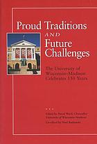 Proud traditions and future challenges : the University of Wisconsin-Madison celebrates 150 years