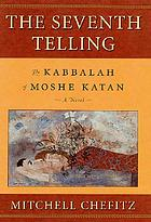 The seventh telling : the Kabbalah of Moshe Katan