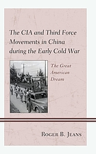 The CIA and Third Force movements in China during the early Cold War : the great American dream