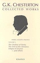 The collected works of G.K. Chesterton / 5 : the outline of sanity. The appetite of tyranny [u.a.] / with introd. by Michael Novak.
