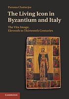 The living icon in Byzantinium and Italy : the vita image, eleventh to thirteenth centuries