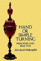 Hand or Simple Turning : Principles and Practice.