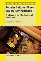 Popular culture, piracy, and outlaw pedagogy : a critique of the miseducation of Davy Jones
