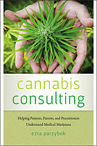 Cannabis consulting : helping patients, parents, and practitioners understand medical marijuana