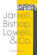Jarrell, Bishop, Lowell, & Co. : middle-generation poets in context