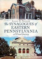 Synagogues of Eastern Pennsylvania : a visual journey