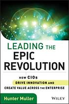 Leading the epic revolution : how CIOs drive innovation and create value across the enterprise