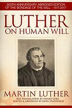 Luther on human will : a thoughtful and precise abridgment of the full text of The bondage of the will by Martin Luther