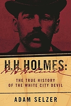 H.h. holmes : how a murderer became a devil.