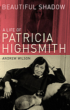 Beautiful shadow : a life of Patricia Highsmith