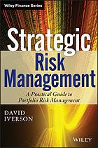 Strategic risk management : a practical guide to portfolio risk management