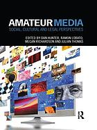 Amateur media : social, culturual and legal perspectives