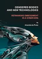 Gendered Bodies and New Technologies : Rethinking Embodiment in a Cyber-era.