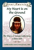 My heart is on the ground : the diary of Nannie Little Rose, a Sioux girl