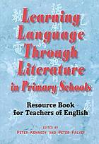 Learning language through literature in primary schools : resource book for teachers of English