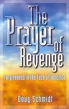 The prayer of revenge : forgiveness in the face of injustice