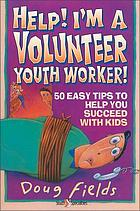 Help! I'm a volunteer youth worker : 50 easy tips to help you succeed with kids