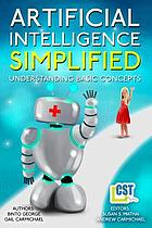 Artificial intelligence simplified : understanding basic concepts