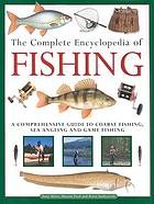 The complete encyclopedia of fishing : a comprehensive guide to coarse fishing, sea angling and game fishing