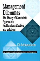 Management dilemmas : the theory of constraints approach to problem identification and solutions