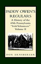 Paddy Owen's Regulars : a history of the 69th Pennsylvania
