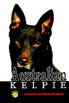 Australian kelpie : a complete and reliable handbook