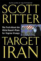 Target Iran : the truth about the White House's plans for regime change