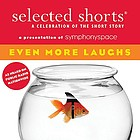 Selected shorts, a celebration of the short story : even more laughs
