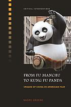 From Fu Manchu to Kung fu panda : images of China in American film