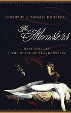 The monsters : Mary Shelley and the curse of Frankenstein