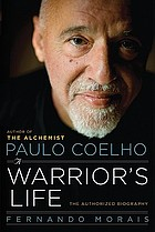Paulo Coelho : a warrior's life : the authorized biography