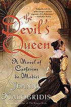 The devil's queen : a novel of Catherine de Medici