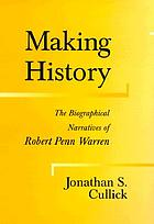 Making history : the biographical narratives of Robert Penn Warren