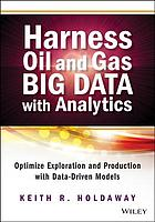 Harness oil and gas big data with analytics : optimize exploration and production with data driven models
